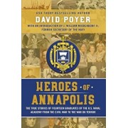 Heroes Of Annapolis: The True Stories of Fourteen Graduates of the U.S. Naval Academy, from the Civil War to the War on Terror, Paperback/David Poyer