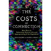 The Costs of Connection: How Data Is Colonizing Human Life and Appropriating It for Capitalism, Paperback/Nick Couldry