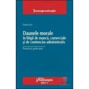 Daunele morale in litigii de munca comerciale si de contencios administrativ - Dorina Zeca
