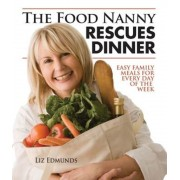 The Food Nanny Rescues Dinner: Easy Family Meals for Every Day of the Week, Paperback