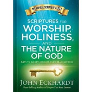 Scriptures for Worship, Holiness, and the Nature of God: Keys to Godly Insight and Steadfastness, Hardcover/John Eckhardt
