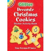 Glitter Decorate Christmas Cookies Sticker Activity Book/Fran Newman-D'Amico