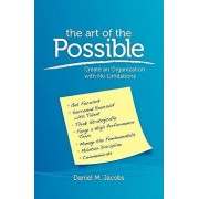 The Art of the Possible: Create an Organization with No Limitations, Paperback/Daniel M. Jacobs