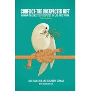 Conflict-The Unexpected Gift: Making the Most of Disputes in Life and Work, Paperback/Jack Hamilton