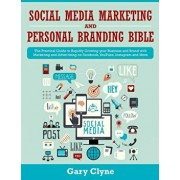 Social Media Marketing and Personal Branding Bible: The Practical Guide to Rapidly Growing your Business and Brand with Marketing and Advertising on F, Paperback/Gary Clyne