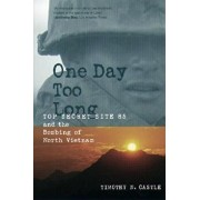 One Day Too Long: Top Secret Site 85 and the Bombing of North Vietnam, Paperback/Timothy Castle