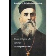 Homilies by St Nektarios of Aegina: Volume 3 Words of Eternal Life, Paperback/St George Monastery