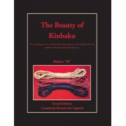 The Beauty of Kinbaku: (or Everything You Ever Wanted to Know about Japanese Erotic Bondage When You Suddenly Realized You Didn't Speak Japan, Paperback