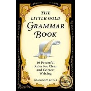 The Little Gold Grammar Book: 40 Powerful Rules for Clear and Correct Writing, Paperback/Brandon Royal