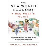 The New World Economy: A Beginner's Guide, Paperback/Randy Charles Epping