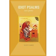 Idiot Psalms: New Poems, Paperback