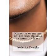 Narrative of the Life of Frederick Douglas an American Slave, Paperback/Frederick Douglas