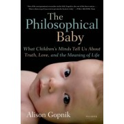 The Philosophical Baby: What Children's Minds Tell Us about Truth, Love, and the Meaning of Life, Paperback