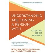 Understanding and Loving a Person with Attention Deficit Disorder: Biblical and Practical Wisdom to Build Empathy, Preserve Boundaries, and Show Compa, Paperback/Stephen Arterburn