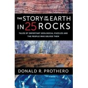 The Story of the Earth in 25 Rocks: Tales of Important Geological Puzzles and the People Who Solved Them, Paperback/Donald R. Prothero