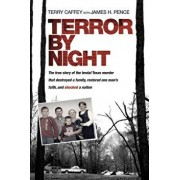 Terror by Night: The True Story of the Brutal Texas Murder That Destroyed a Family, Restored One Man's Faith, and Shocked a Nation, Paperback/Terry Caffey
