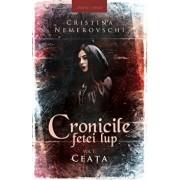 Cronicile fetei lup. Vol. 1: Ceata/Cristina Nemerovschi