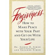 Forgiveness: How to Make Peace with Your Past and Get on with Your Life, Paperback/Dr Sidney B. Simon