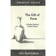 The Gift of Form: A Pocket Guide to Formal Poetry, Paperback/John Brantingham