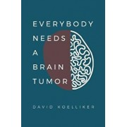 Everybody Needs a Brain Tumor, Paperback/David Paul Koelliker