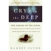 Cry from the Deep: The Sinking of the Kursk, the Submarine Disaster That Riveted the World and Put the New Russia to the Ultimate Test, Paperback/Ramsey Flynn