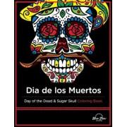 Dia de Los Muertos: Day of the Dead and Sugar Skull Coloring Book, Paperback