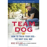 Team Dog: How to Train Your Dog--The Navy Seal Way, Paperback