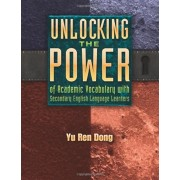 Unlocking the Power of Academic Vocabulary with Secondary English Language Learners, Paperback/Yu Ren Dong