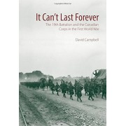 It Can't Last Forever: The 19th Battalion and the Canadian Corps in the First World War, Hardcover