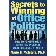 Secrets to Winning at Office Politics: How to Achieve Your Goals and Increase Your Influence at Work, Paperback