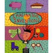 Imaginative Inventions: The Who, What, Where, When, and Why of Roller Skates, Potato Chips, Marbles, and Pie and More!, Hardcover
