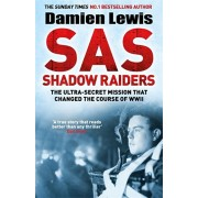 SAS Shadow Raiders. The Ultra-Secret Mission that Changed the Course of WWII, Hardback/Damien Lewis