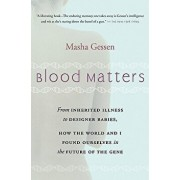 Blood Matters: From Brca1 to Designer Babies, How the World and I Found Ourselves in the Future of the Gene, Paperback/Masha Gessen