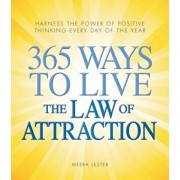 365 Ways to Live the Law of Attraction: Harness the Power of Positive Thinking Every Day of the Year, Paperback/Meera Lester