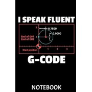I Speak Fluent G-Code Notebook: This Notebook Is Perfect for All Developer, G-Code Pros, Programmers, 3d-Printing Fans and Manufacturing Lovers. CAD a, Paperback/Scriper Publishing