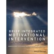 Brief Integrated Motivational Intervention. A Treatment Manual for Co-occuring Mental Health and Substance Use Problems, Paperback/Emma Griffith