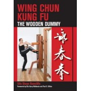 Wing Chun Kung Fu: The Wooden Dummy, Paperback