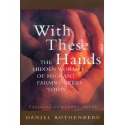 With These Hands: The Hidden World of Migrant Farmworkers Today, Paperback/Daniel Rothenberg