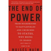 The End of Power: From Boardrooms to Battlefields and Churches to States, Why Being in Charge Isn't What It Used to Be, Paperback/Moises Naim