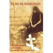 Sa nu ne razbunati + Cd. Marturii despre suferintele romanilor din Basarabia