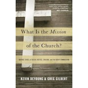 What Is the Mission of the Church': Making Sense of Social Justice, Shalom, and the Great Commission, Paperback/Kevin DeYoung