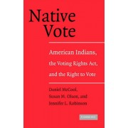 Native Vote: American Indians, the Voting Rights ACT, and the Right to Vote, Paperback/Daniel McCool