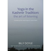 Yoga in the Kashmir Tradition: The Art of Listening: Following the Teachings of Jean Klein, Paperback/Billy Doyle