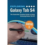 Exploring Galaxy Tab S4: The Illustrated, Practical Guide to using Samsung Galaxy Tab s4, Paperback/Kevin Wilson