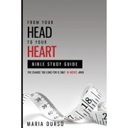 From Your Head to Your Heart Bible Study Guide: The Change You Long For Is Just 18 Inches Away, Paperback/Maria Durso