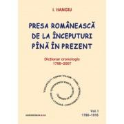 Presa romaneasca de la inceputuri pina in prezent. Dictionar cronologic 1790-2007 (Vol. I, 1790-1916)