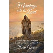 Mornings with the Lord: A Year of Uplifting Devotionals to Start Your Day on the Right Path, Hardcover