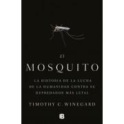 El Mosquitola Historia de la Lucha de la Humanidad Contra Su Depredador Ms Letal / The Mosquito: A Human History of Our Deadliest Predator, Hardcover/Timothy Winegard