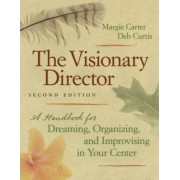 The Visionary Director: A Handbook for Dreaming, Organizing, and Improvising in Your Center, Paperback