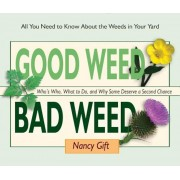 Good Weed Bad Weed: Who's Who, What to Do, and Why Some Deserve a Second Chance (All You Need to Know about the Weeds in Your Yard), Paperback